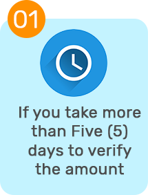if you take more than five days to verify the amount