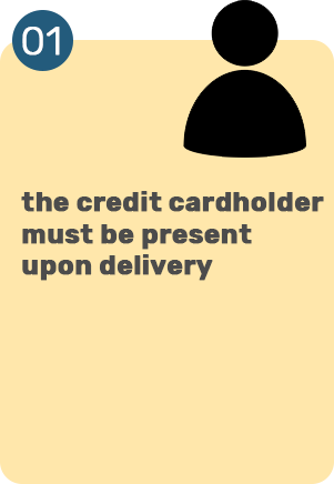 the credit cardholder must be present upon delivery