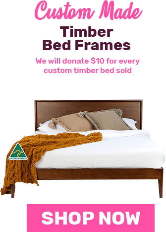 Buy a Custom Made Timber Bed Frame and we will donate $10 to the National Breast Cancer Foundation