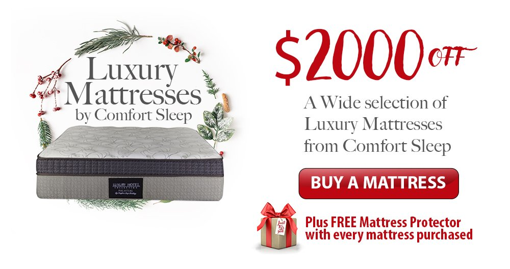 $2000 OFF a wide selection of Luxury Mattresses handcrafted by Comfort Sleep Bedding