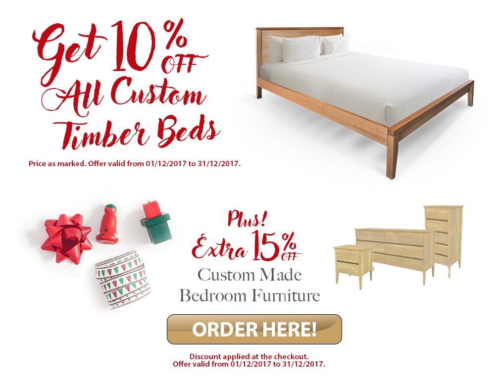 10% OFF All Custom Timber Beds PLUS additional 15% OFF Custom Made Bedroom Furniture when you buy it with your custom made timber bed