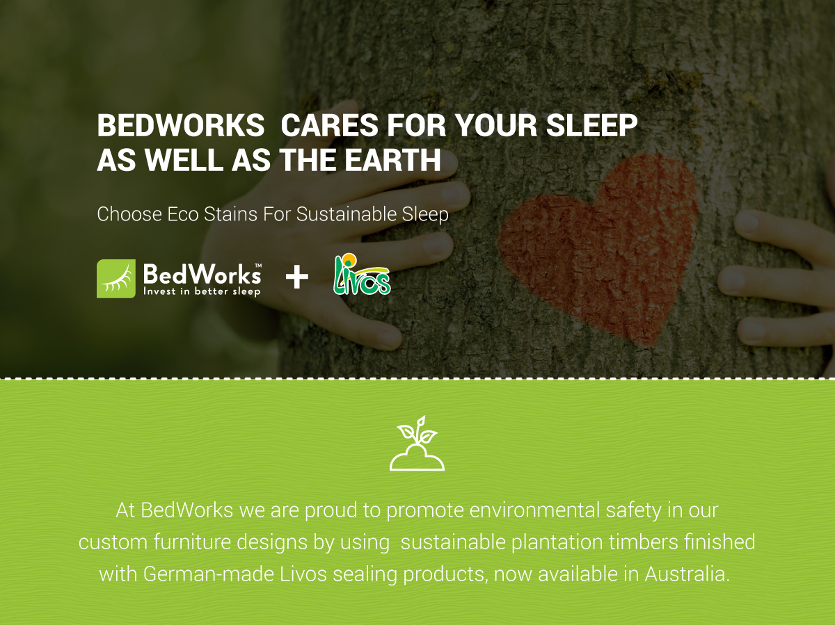 At BedWorks we are proud to promote environmental safety by using sustainable plantation timbers finished with German-made Livos natural paint sealing products.