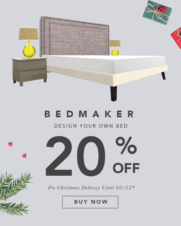 Pre-Christmas Super Deals - Get 20% OFF Your BEDMAKER Designs! Design your Own