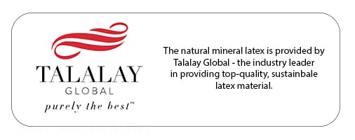The natural mineral latex is provided by Talalay Global - the industry leader in providing top-quality, sustainbale latex material.